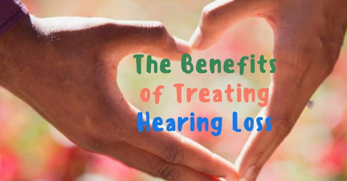 The Benefits of Treating Hearing Loss