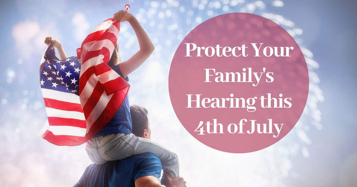 Protect Your Family's Hearing this 4th of July