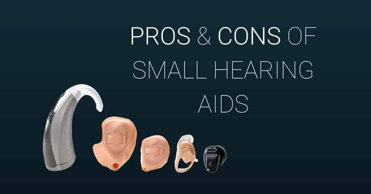 Pros and Cons of Small Hearing Aids