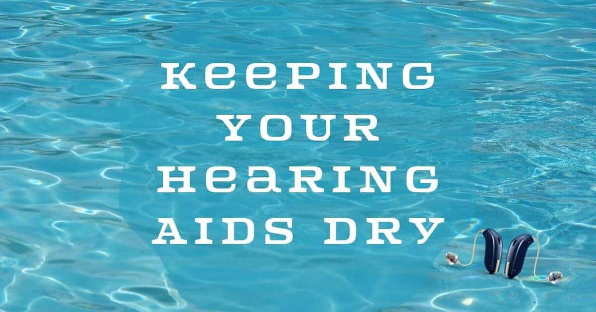 Keeping Your Hearing Aids Dry