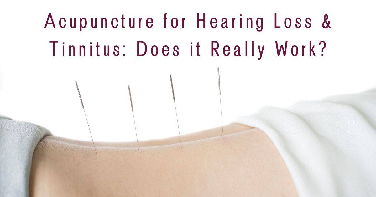 Acupuncture for Hearing Loss & Tinnitus: Does it Really Work?